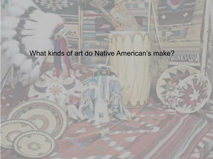 What kinds of art do Native American's make?