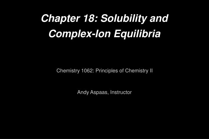 Chapter 18 solubility and complex ion equilibria