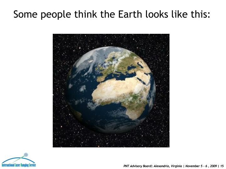 Some people think the Earth looks like this: