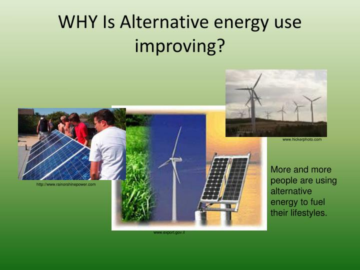 WHY Is Alternative energy use improving?