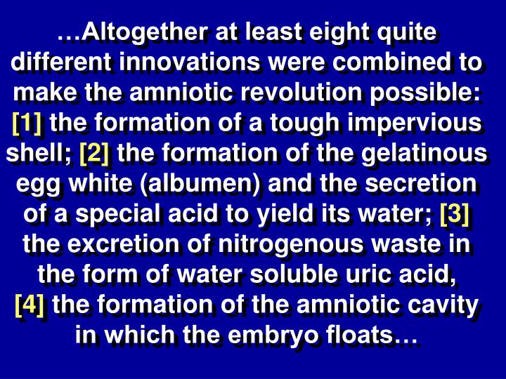 …Altogether at least eight quite different innovations were combined to make the amniotic revolution possible: