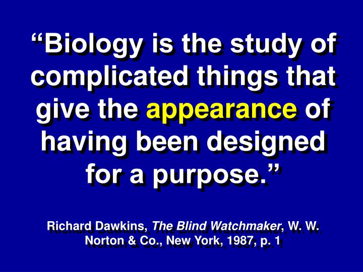 """Biology is the study of complicated things that give the"
