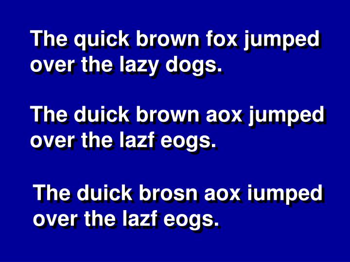 The quick brown fox jumped over the lazy dogs.