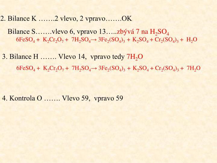 2. Bilance K …….2 vlevo, 2 vpravo…….OK