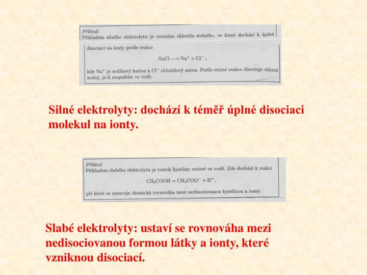 Silné elektrolyty: dochází k téměř úplné disociaci molekul na ionty.