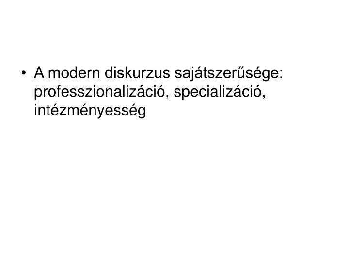 A modern diskurzus sajátszerűsége: professzionalizáció, specializáció, intézményesség