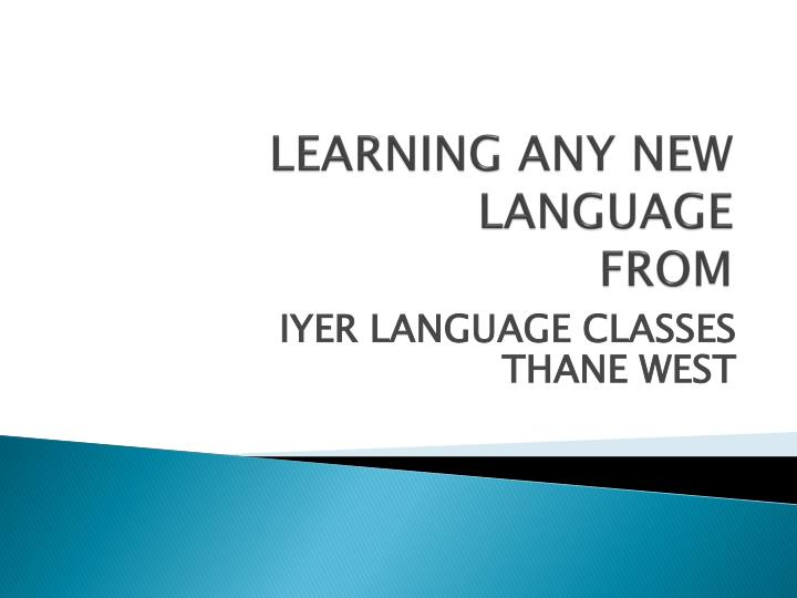 LEARNING ANY NEW LANGUAGE