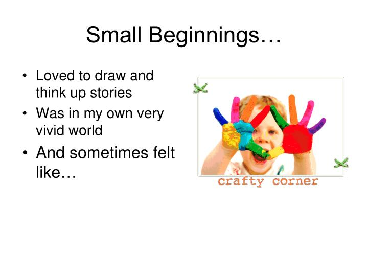 Small Beginnings…