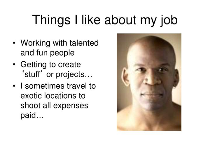 Things I like about my job