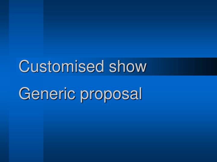 Customised show generic proposal