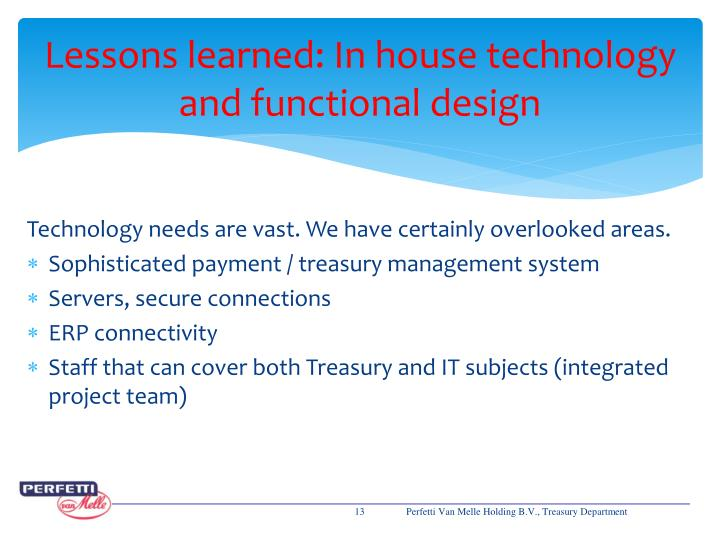 Lessons learned: In house technology and functional design