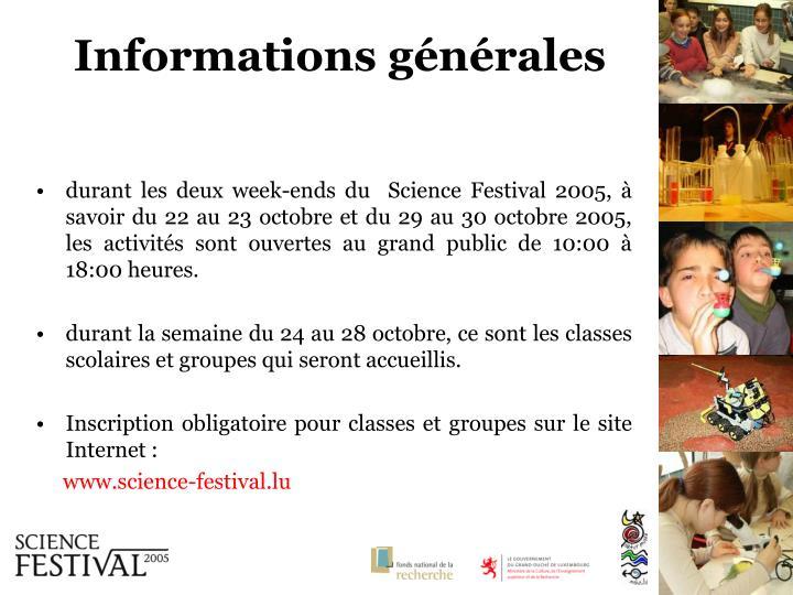 durant les deux week-ends du Science Festival 2005, à savoir du 22 au 23 octobre et du 29 au 30 octobre 2005, les activités sont ouvertes au grand public de 10:00 à 18:00 heures.