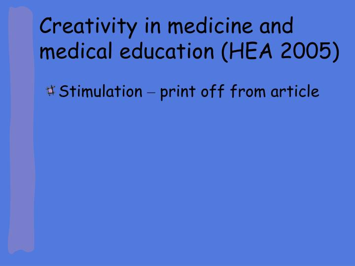 Creativity in medicine and medical education (HEA 2005)