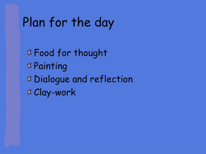 Plan for the day