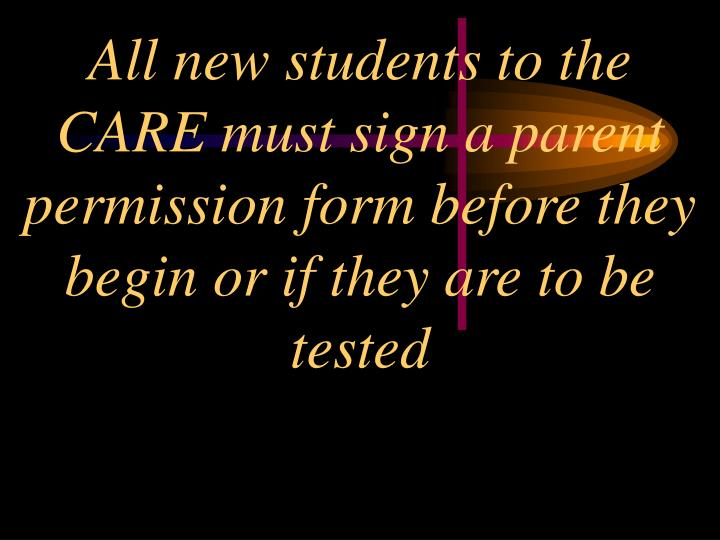 All new students to the CARE must sign a parent permission form before they begin or if they are to be tested