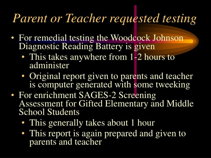 Parent or Teacher requested testing