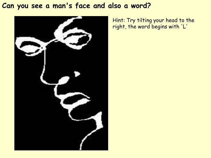 Can you see a man's face and also a word?
