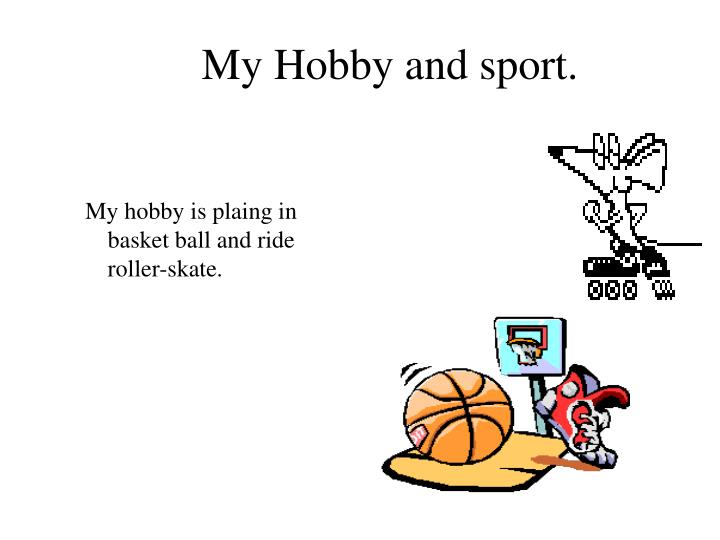 My Hobby and sport.