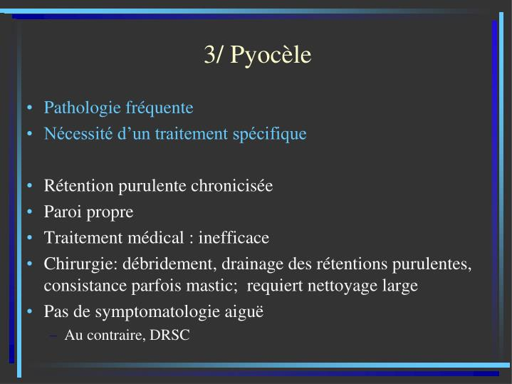 3/ Pyocèle