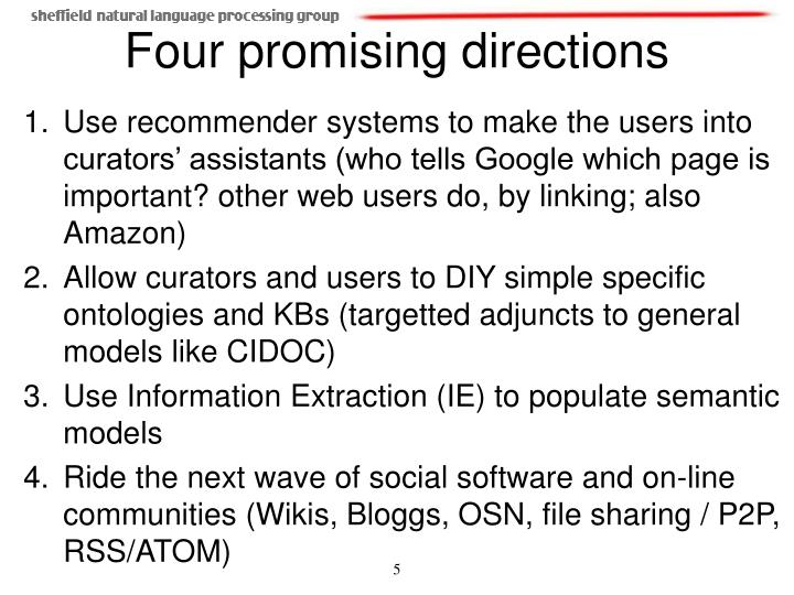 Use recommender systems to make the users into curators' assistants (who tells Google which page is important? other web users do, by linking; also Amazon)