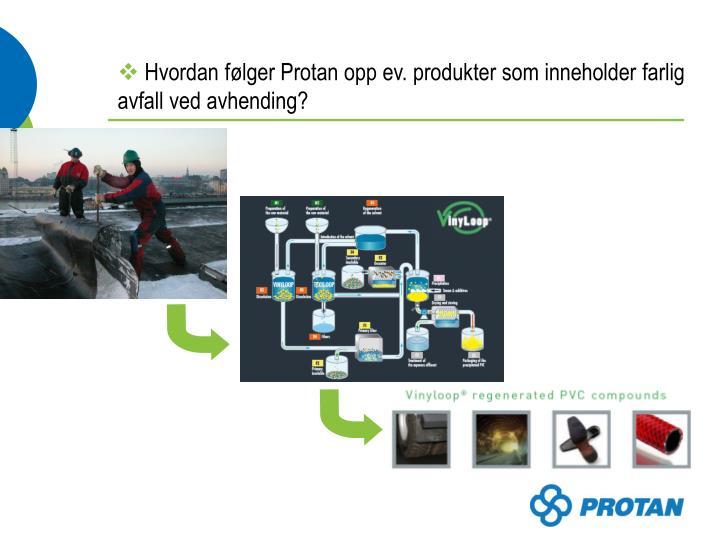 Hvordan følger Protan opp ev. produkter som inneholder farlig avfall ved avhending?