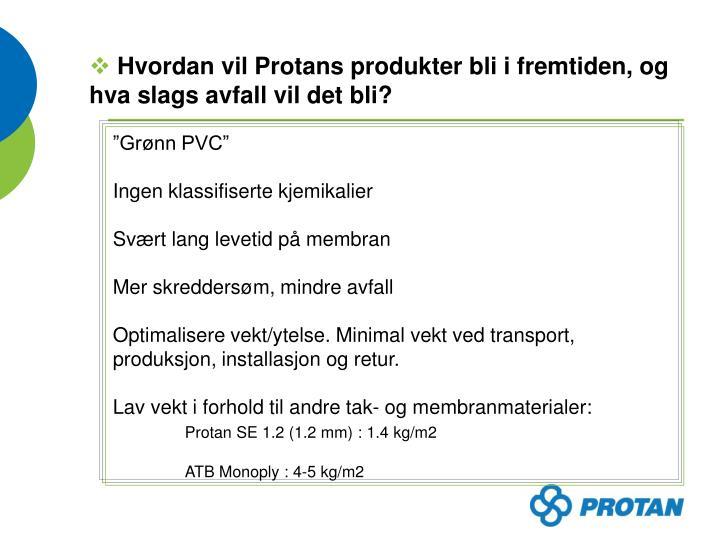Hvordan vil Protans produkter bli i fremtiden, og hva slags avfall vil det bli?