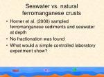 seawater vs natural ferromanganese crusts