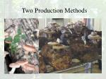 two production methods
