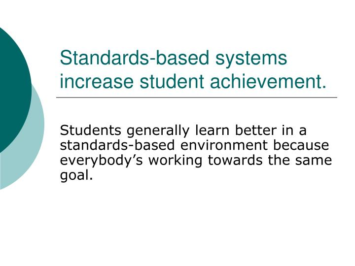 Standards-based systems increase student achievement.