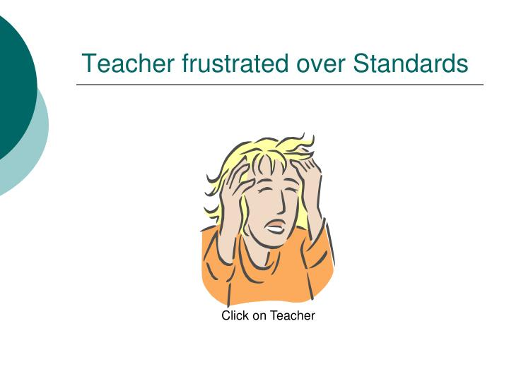 Teacher frustrated over Standards