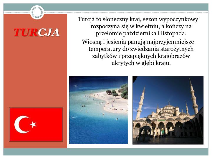 Turcja to słoneczny kraj, sezon wypoczynkowy rozpoczyna się w kwietniu, a kończy na przełomie października i listopada.