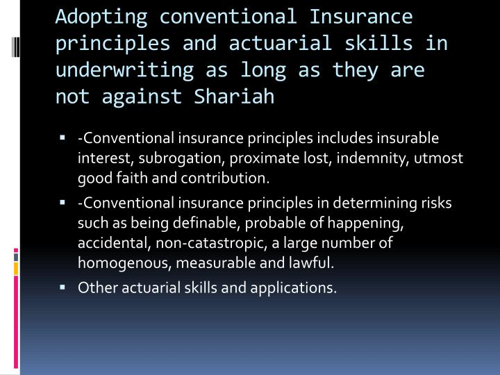 Adopting conventional Insurance principles and actuarial skills in underwriting as long as they are not against