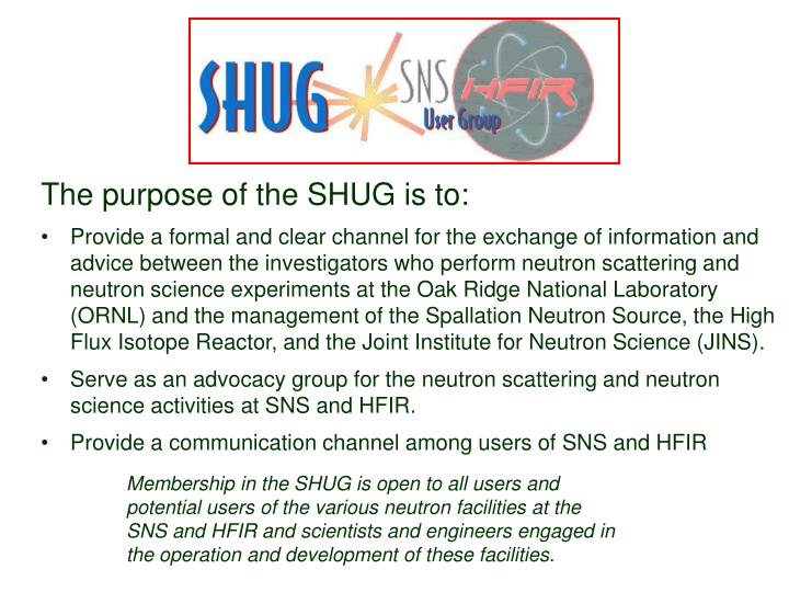 The purpose of the SHUG is to: