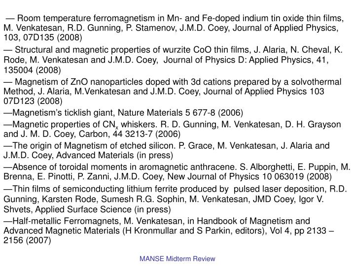 — Room temperature ferromagnetism in Mn- and Fe-doped indium tin oxide thin films, M. Venkatesan, R.D. Gunning, P. Stamenov, J.M.D. Coey, Journal of Applied Physics, 103, 07D135 (2008)