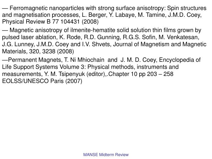 — Ferromagnetic nanoparticles with strong surface anisotropy: Spin structures and magnetisation processes, L. Berger, Y. Labaye, M. Tamine, J.M.D. Coey, Physical Review B 77 104431 (2008)