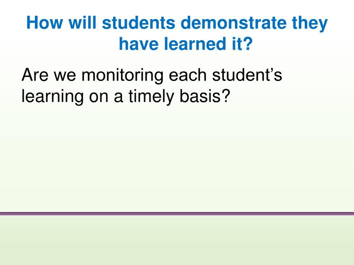 How will students demonstrate they have learned it?