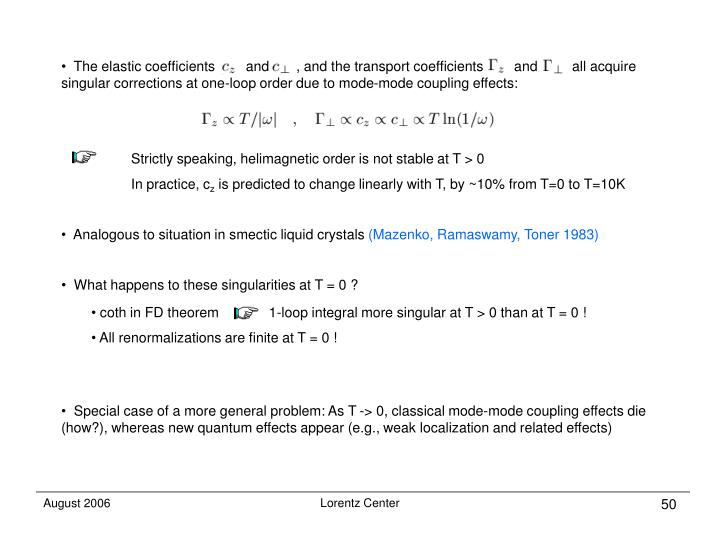 The elastic coefficients        and       , and the transport coefficients        and         all acquire singular corrections at one-loop order due to mode-mode coupling effects: