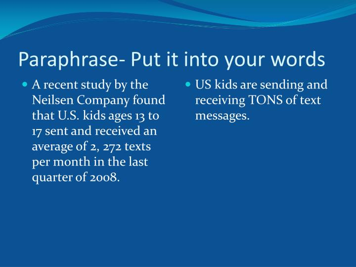 Paraphrase- Put it into your words