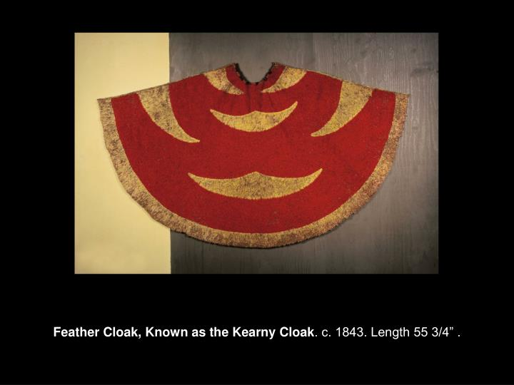 Feather Cloak, Known as the Kearny Cloak