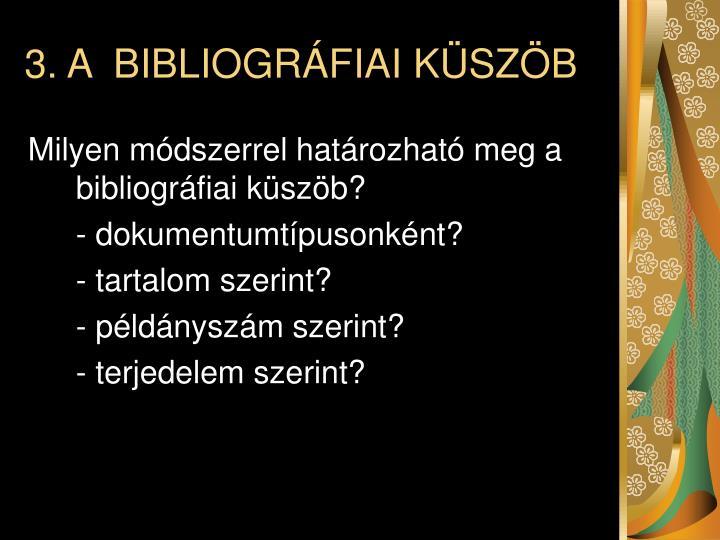 3. A  BIBLIOGRÁFIAI KÜSZÖB