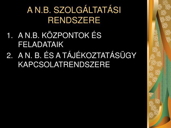 A N.B. SZOLGÁLTATÁSI RENDSZERE