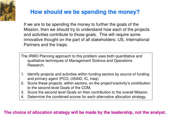 How should we be spending the money?