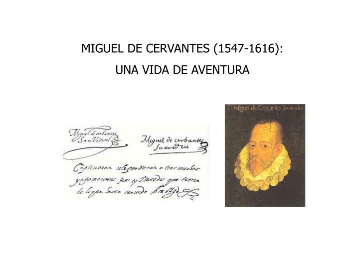 MIGUEL DE CERVANTES (1547-1616):