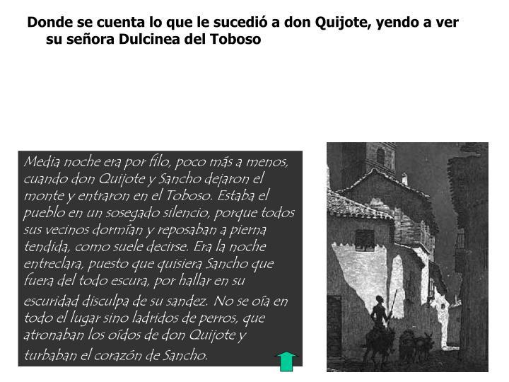 Donde se cuenta lo que le sucedi a don Quijote, yendo a ver su seora Dulcinea del Toboso