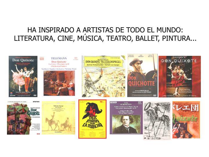 HA INSPIRADO A ARTISTAS DE TODO EL MUNDO: LITERATURA, CINE, MSICA, TEATRO, BALLET, PINTURA...