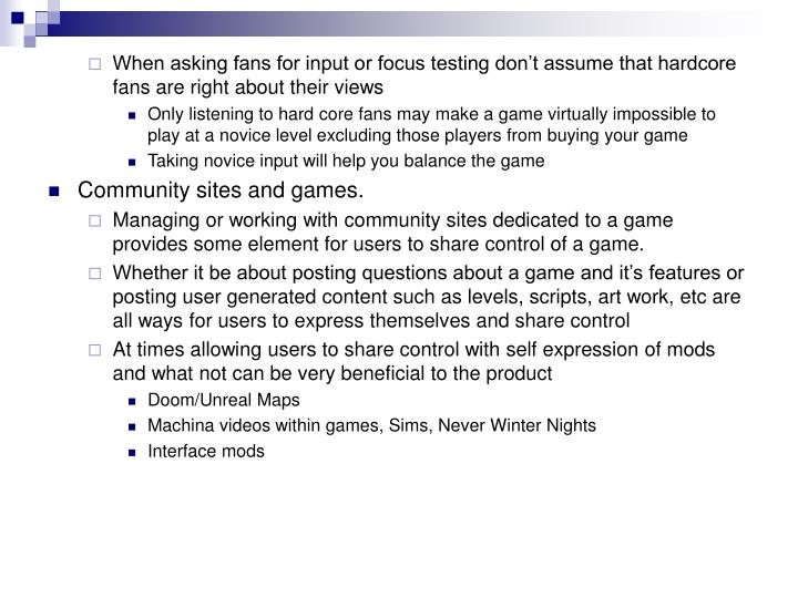 When asking fans for input or focus testing don't assume that hardcore fans are right about their views