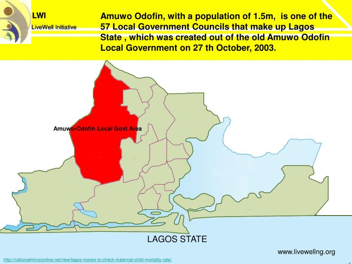 Amuwo Odofin, with a population of 1.5m,  is one of the 57 Local Government Councils that make up Lagos State , which was created out of the old Amuwo Odofin Local Government on 27 th October, 2003.