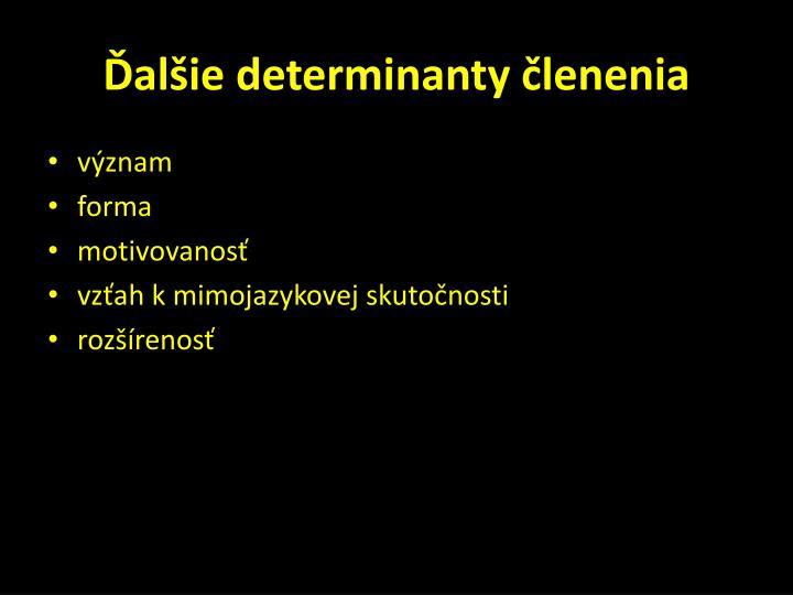 Ďalšie determinanty členenia