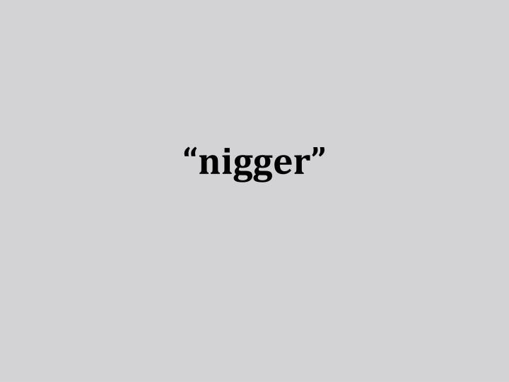 """""""nigger"""""""
