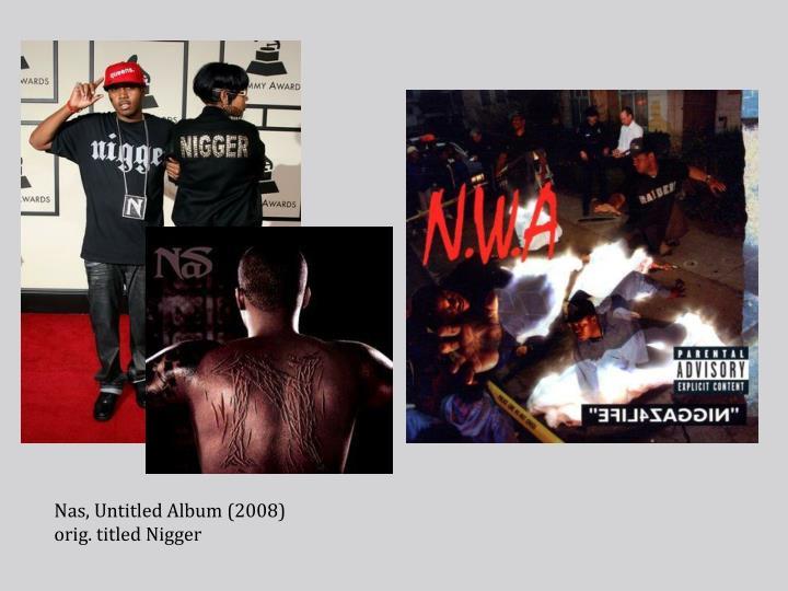Nas, Untitled Album (2008) orig. titled Nigger